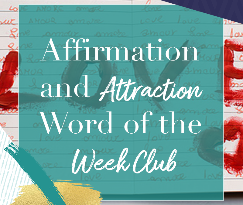 Affirmation and Attraction Word of the Week Club