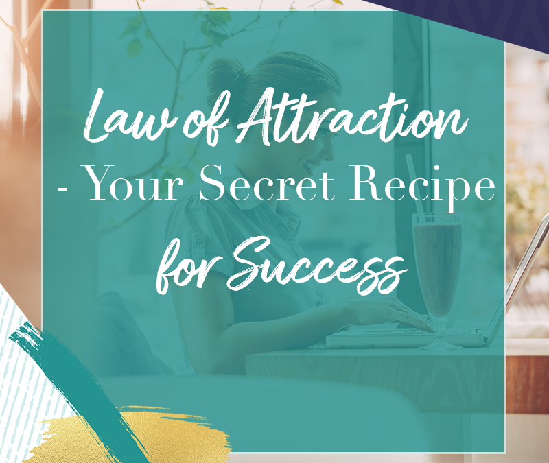 Law of Attraction – Your Secret Recipe for Success