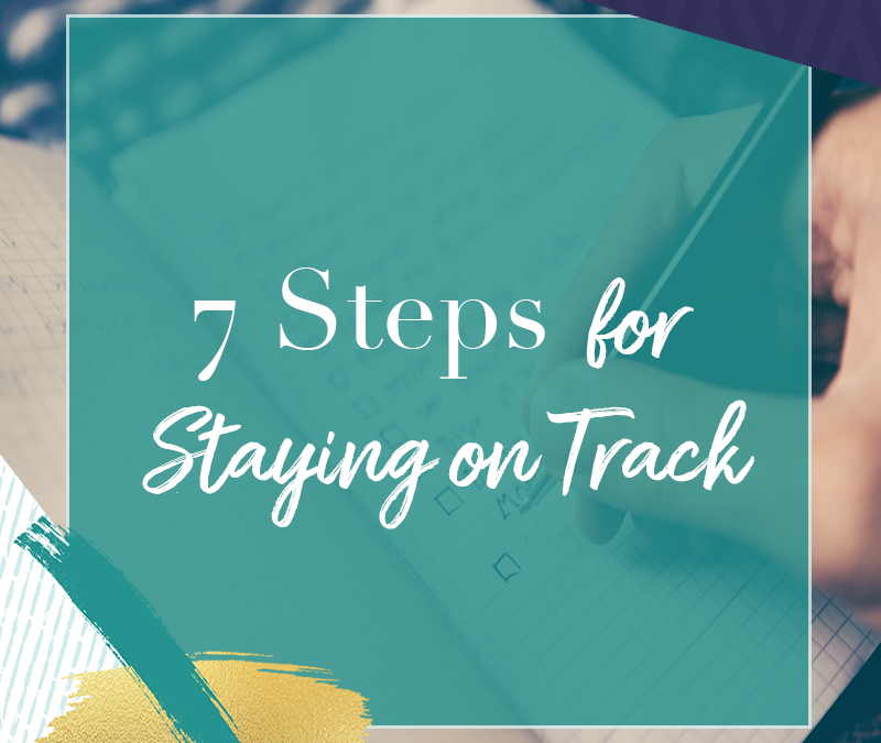 7 Steps for Staying on Track