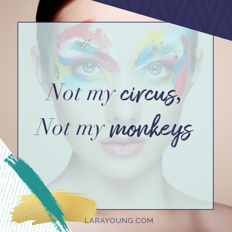Not My Circus. Not My Monkeys