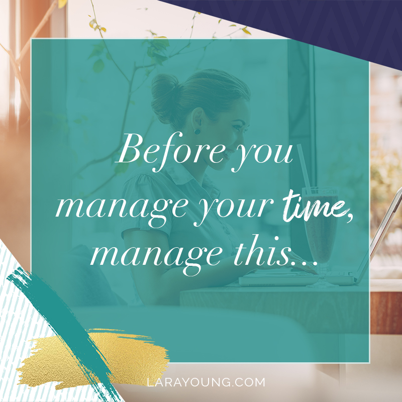 Before you manage your time, manage this…